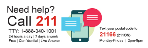 Need help? Call 211 Text your postal code to 21166 (211ON)